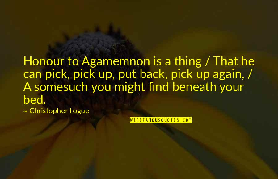 Best Homer Iliad Quotes By Christopher Logue: Honour to Agamemnon is a thing / That