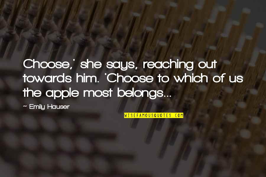 Best Homer Iliad Quotes By Emily Hauser: Choose,' she says, reaching out towards him. 'Choose