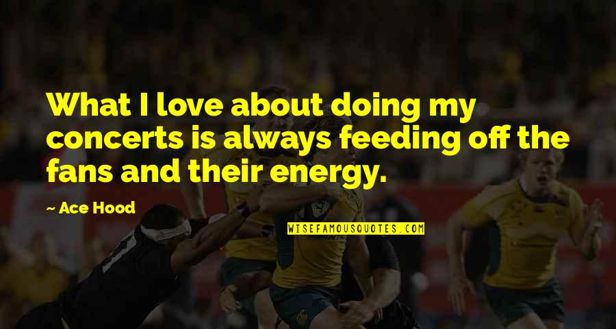 Best Hood Love Quotes By Ace Hood: What I love about doing my concerts is