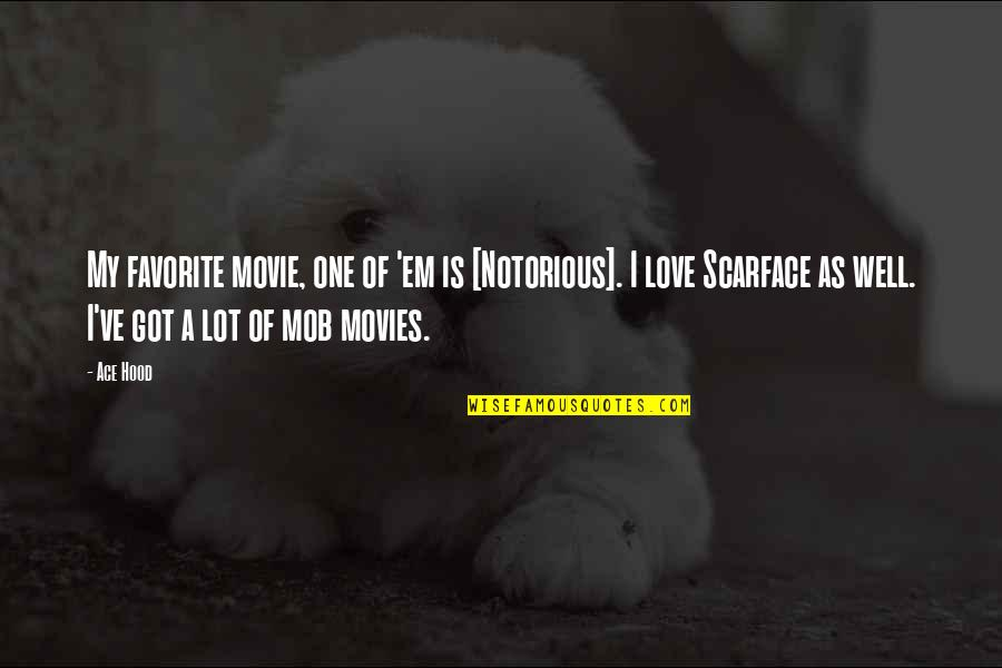 Best Hood Love Quotes By Ace Hood: My favorite movie, one of 'em is [Notorious].