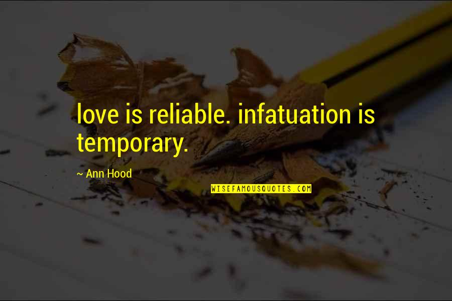Best Hood Love Quotes By Ann Hood: love is reliable. infatuation is temporary.