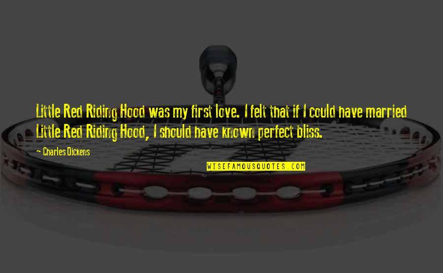 Best Hood Love Quotes By Charles Dickens: Little Red Riding Hood was my first love.