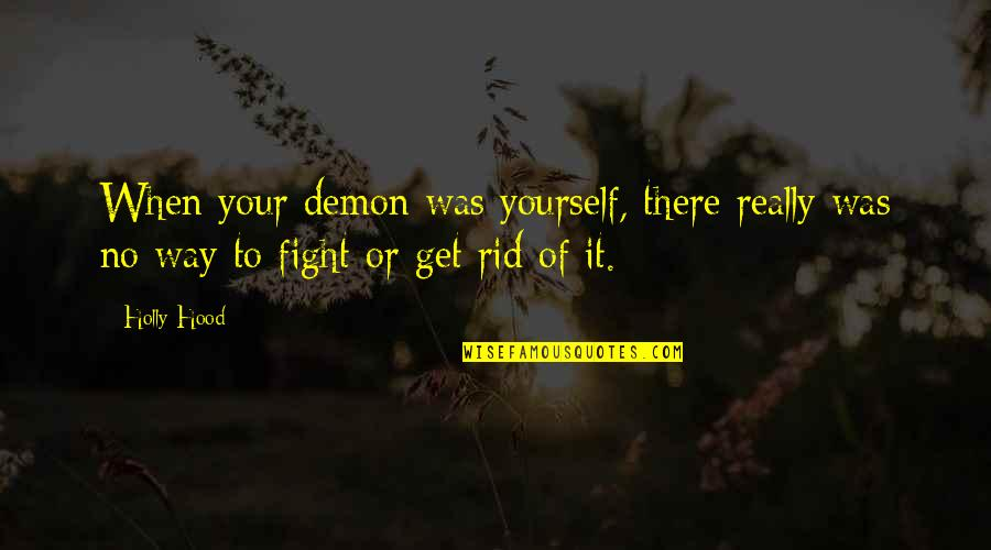 Best Hood Love Quotes By Holly Hood: When your demon was yourself, there really was