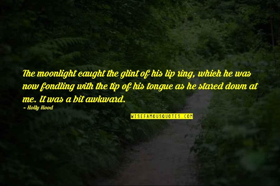 Best Hood Love Quotes By Holly Hood: The moonlight caught the glint of his lip
