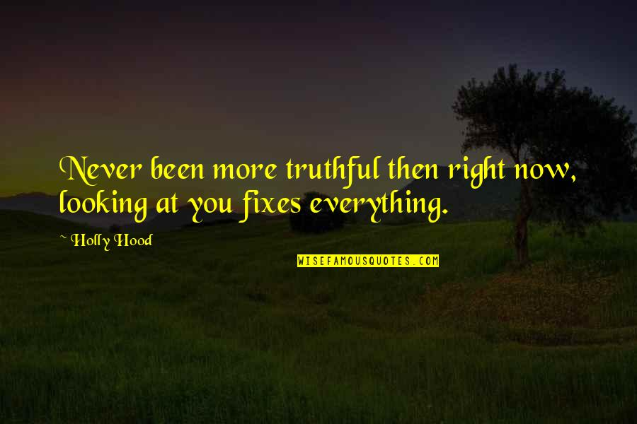 Best Hood Love Quotes By Holly Hood: Never been more truthful then right now, looking