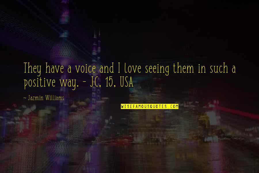 Best Hood Love Quotes By Jazmin Williams: They have a voice and I love seeing