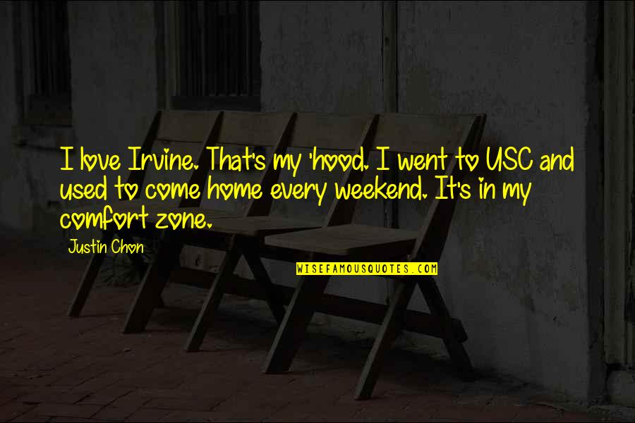 Best Hood Love Quotes By Justin Chon: I love Irvine. That's my 'hood. I went