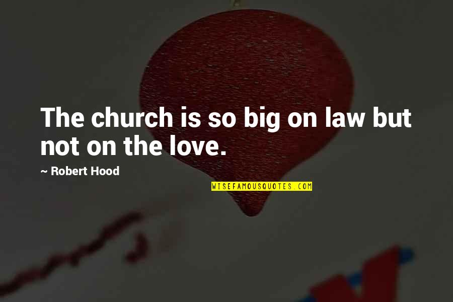 Best Hood Love Quotes By Robert Hood: The church is so big on law but