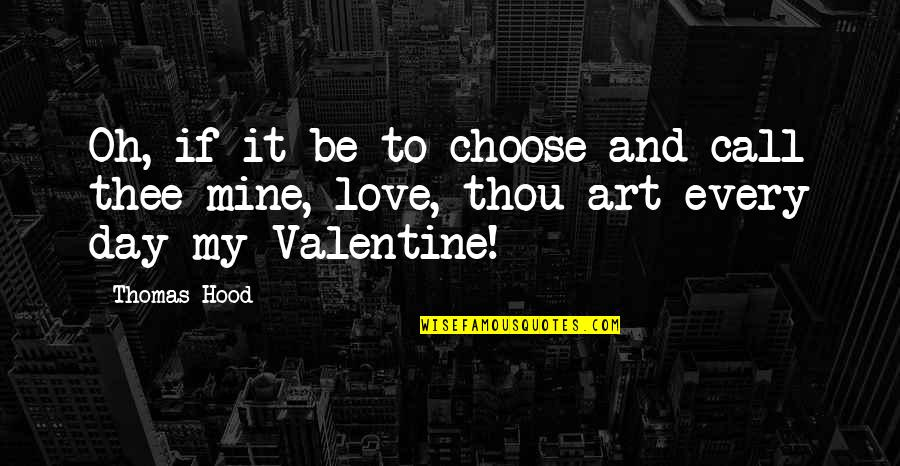 Best Hood Love Quotes By Thomas Hood: Oh, if it be to choose and call