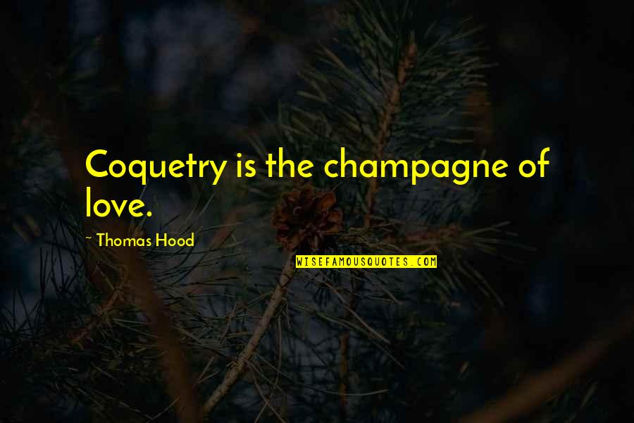 Best Hood Love Quotes By Thomas Hood: Coquetry is the champagne of love.