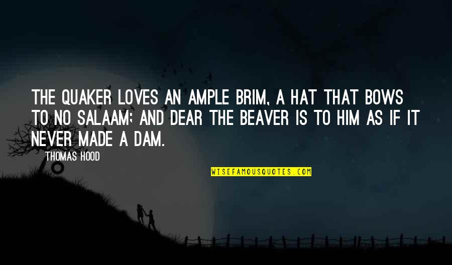 Best Hood Love Quotes By Thomas Hood: The Quaker loves an ample brim, A hat