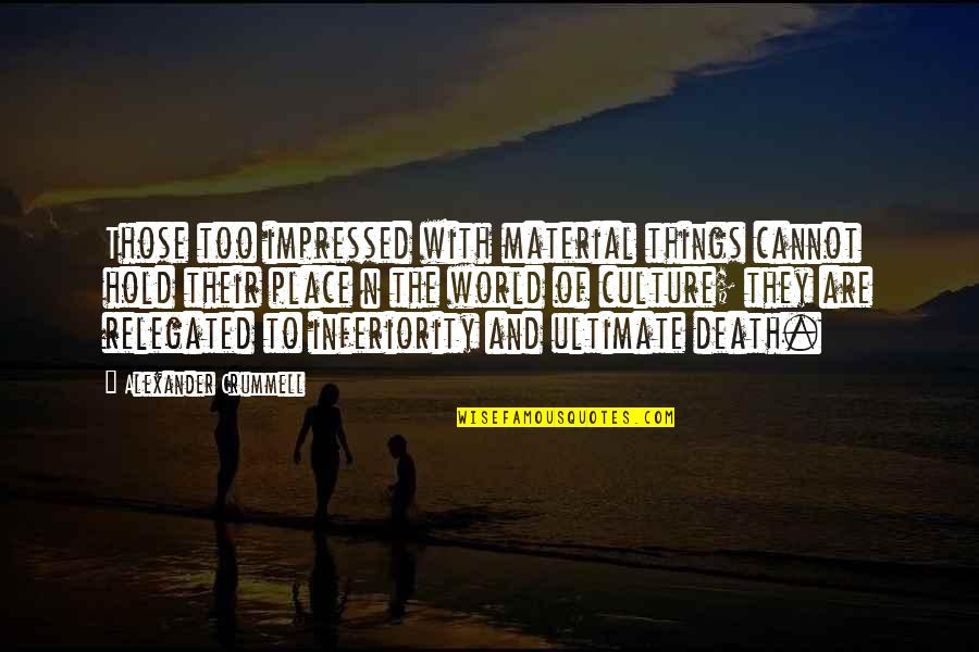 Best Impressed Quotes By Alexander Crummell: Those too impressed with material things cannot hold