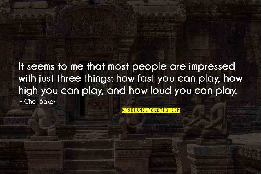 Best Impressed Quotes By Chet Baker: It seems to me that most people are