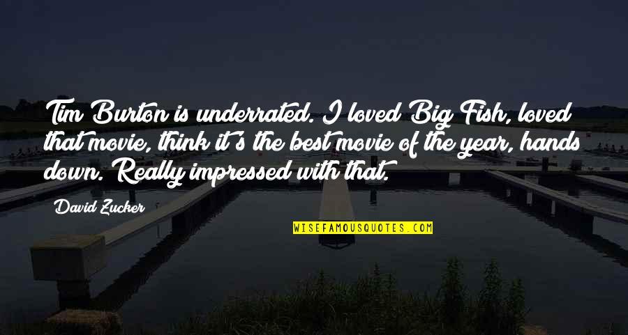 Best Impressed Quotes By David Zucker: Tim Burton is underrated. I loved Big Fish,