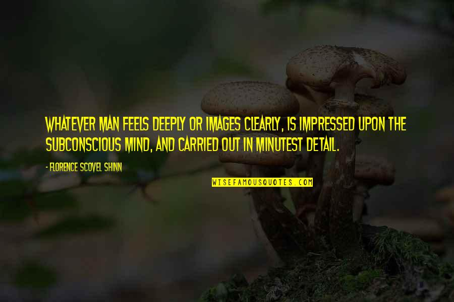 Best Impressed Quotes By Florence Scovel Shinn: Whatever man feels deeply or images clearly, is