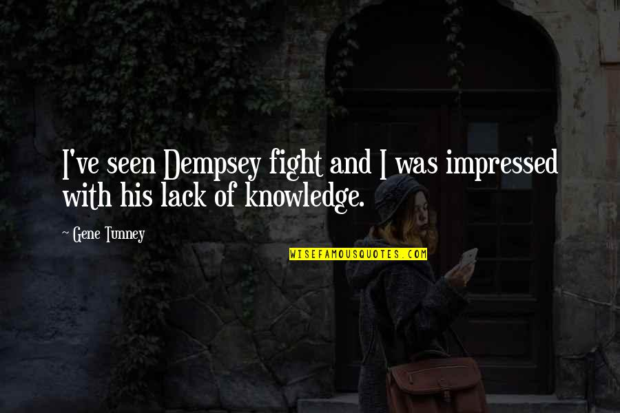 Best Impressed Quotes By Gene Tunney: I've seen Dempsey fight and I was impressed