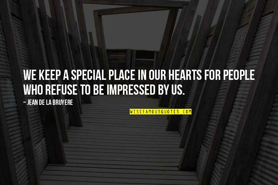 Best Impressed Quotes By Jean De La Bruyere: We keep a special place in our hearts