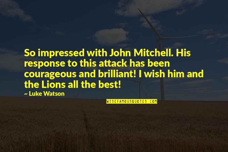 Best Impressed Quotes By Luke Watson: So impressed with John Mitchell. His response to