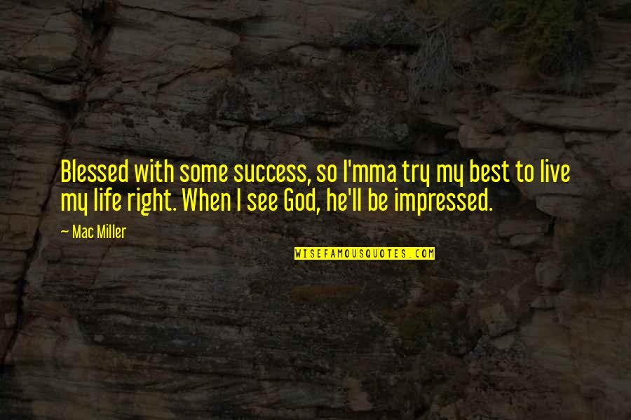 Best Impressed Quotes By Mac Miller: Blessed with some success, so I'mma try my