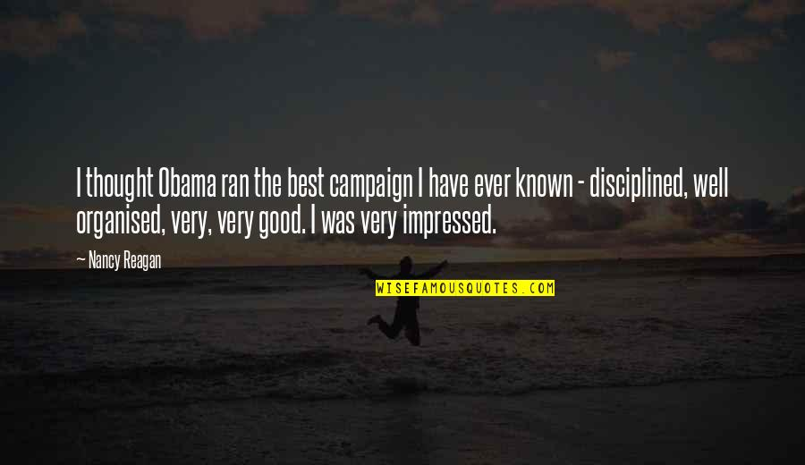 Best Impressed Quotes By Nancy Reagan: I thought Obama ran the best campaign I