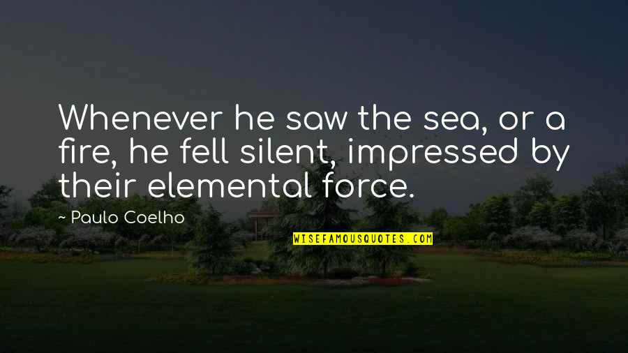 Best Impressed Quotes By Paulo Coelho: Whenever he saw the sea, or a fire,