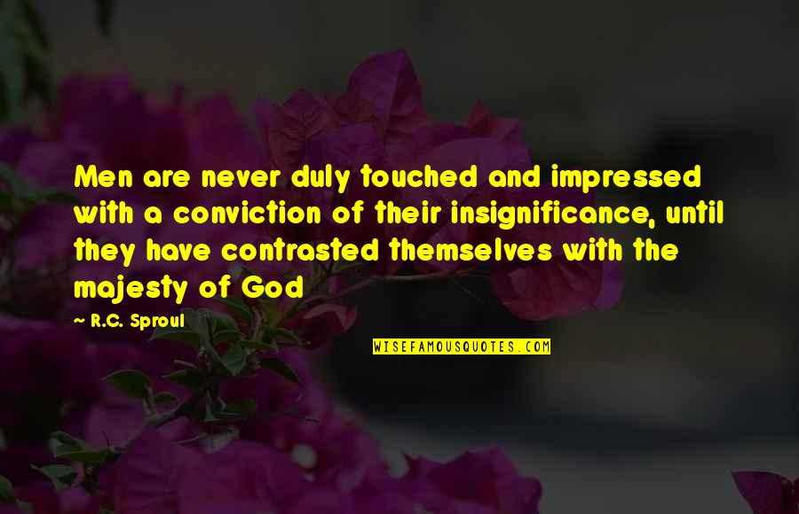 Best Impressed Quotes By R.C. Sproul: Men are never duly touched and impressed with