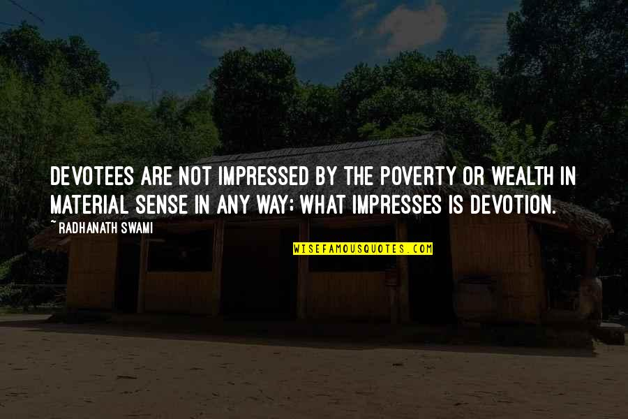 Best Impressed Quotes By Radhanath Swami: Devotees are not impressed by the poverty or