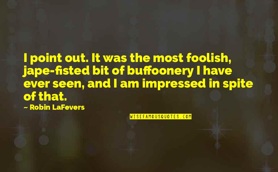 Best Impressed Quotes By Robin LaFevers: I point out. It was the most foolish,