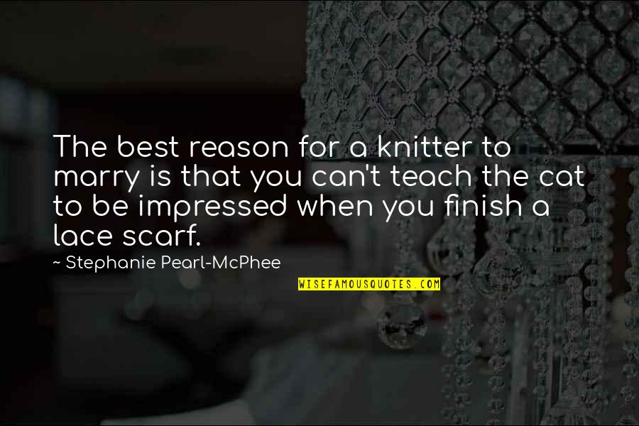 Best Impressed Quotes By Stephanie Pearl-McPhee: The best reason for a knitter to marry