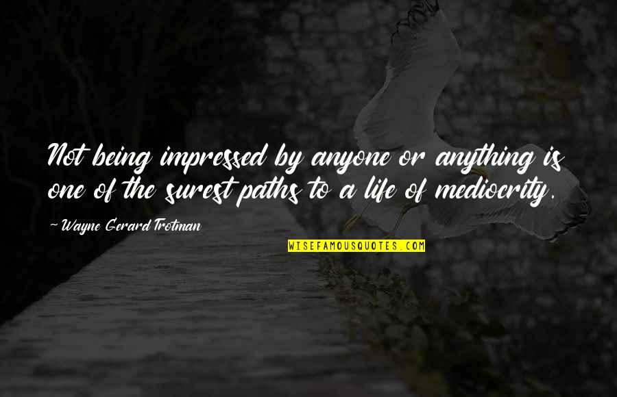 Best Impressed Quotes By Wayne Gerard Trotman: Not being impressed by anyone or anything is
