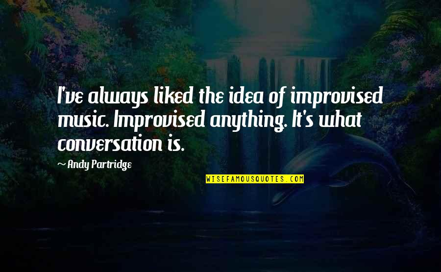 Best Improvised Quotes By Andy Partridge: I've always liked the idea of improvised music.