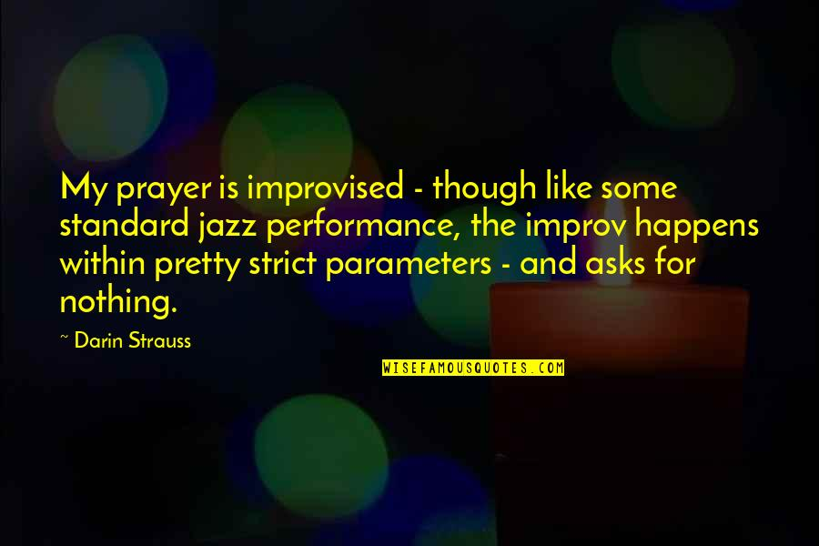 Best Improvised Quotes By Darin Strauss: My prayer is improvised - though like some