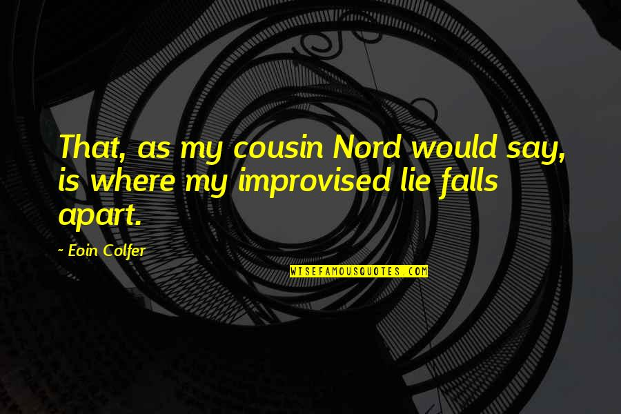Best Improvised Quotes By Eoin Colfer: That, as my cousin Nord would say, is