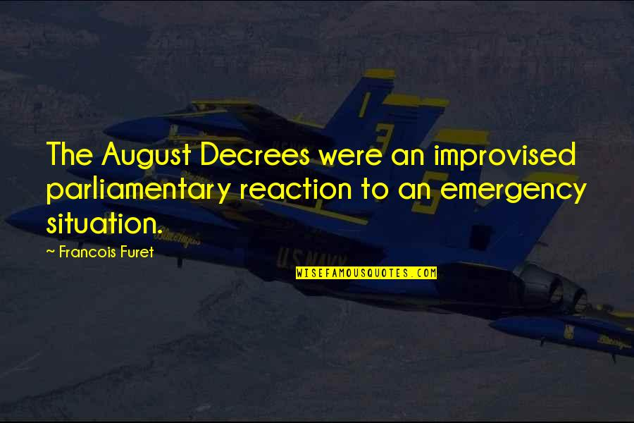 Best Improvised Quotes By Francois Furet: The August Decrees were an improvised parliamentary reaction