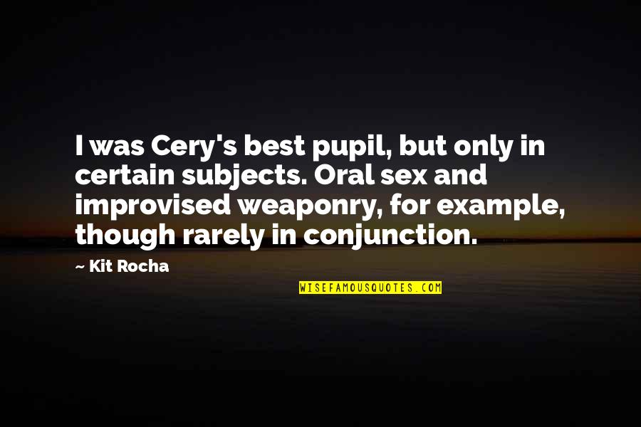 Best Improvised Quotes By Kit Rocha: I was Cery's best pupil, but only in