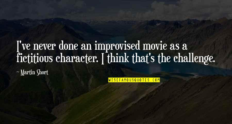 Best Improvised Quotes By Martin Short: I've never done an improvised movie as a