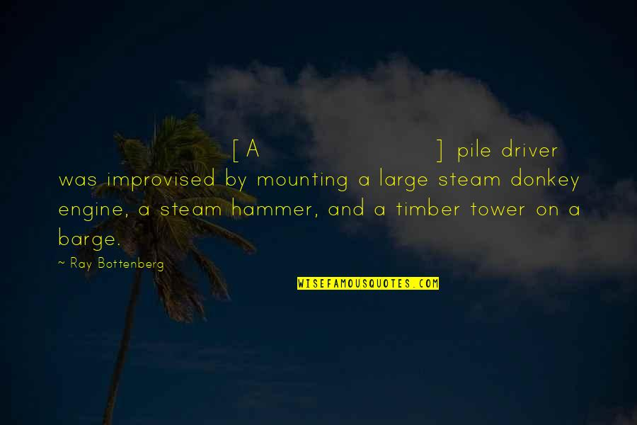 Best Improvised Quotes By Ray Bottenberg: [A] pile driver was improvised by mounting a