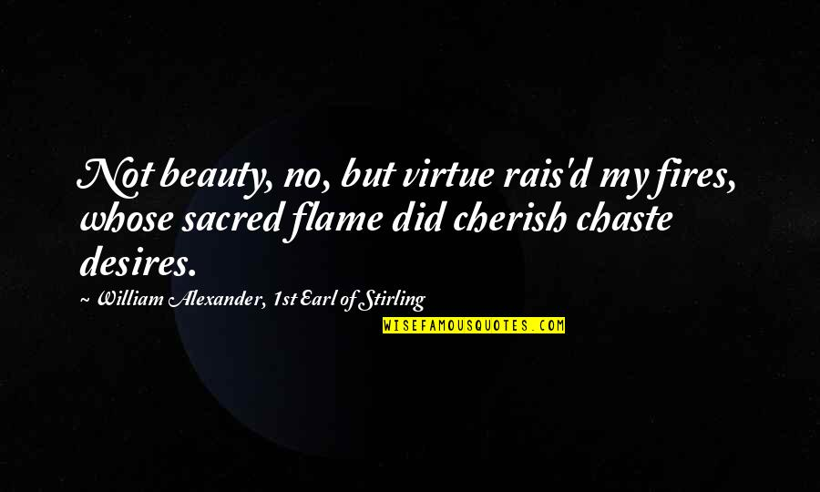 Best In Flames Quotes By William Alexander, 1st Earl Of Stirling: Not beauty, no, but virtue rais'd my fires,
