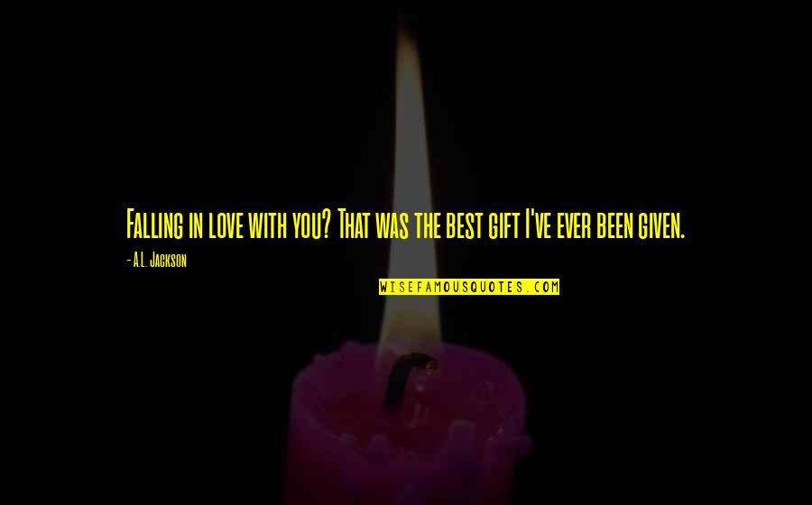 Best In Love With You Quotes By A.L. Jackson: Falling in love with you? That was the