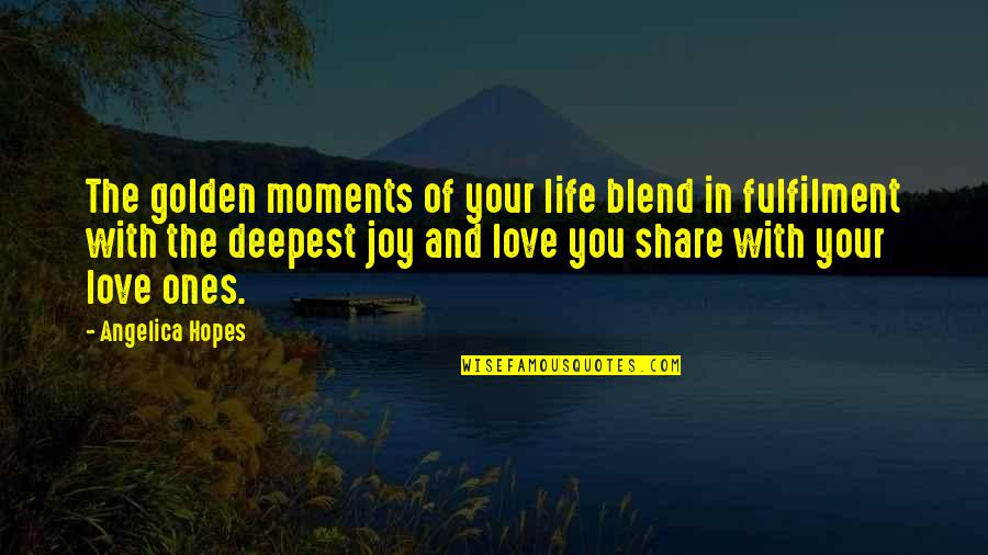 Best In Love With You Quotes By Angelica Hopes: The golden moments of your life blend in