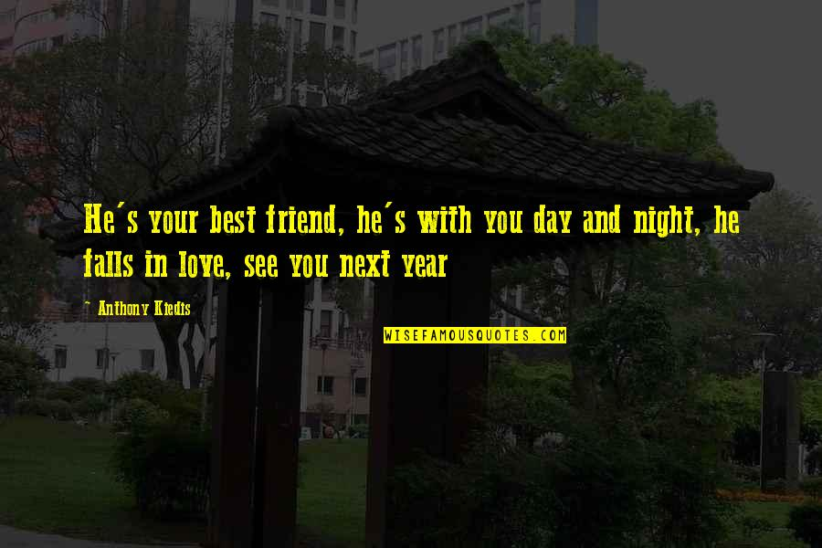 Best In Love With You Quotes By Anthony Kiedis: He's your best friend, he's with you day