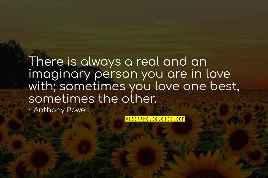 Best In Love With You Quotes By Anthony Powell: There is always a real and an imaginary