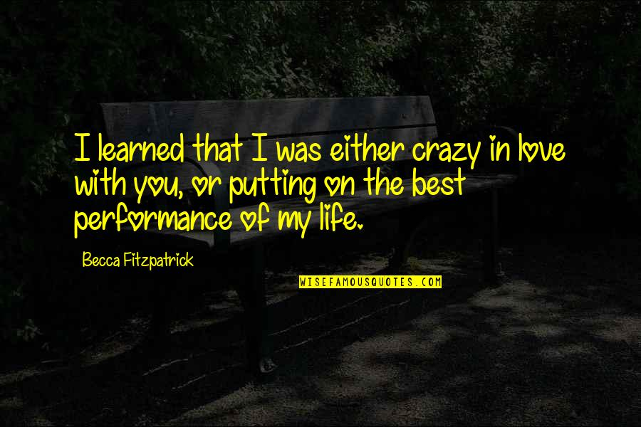 Best In Love With You Quotes By Becca Fitzpatrick: I learned that I was either crazy in