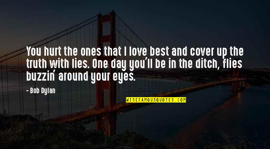 Best In Love With You Quotes By Bob Dylan: You hurt the ones that I love best