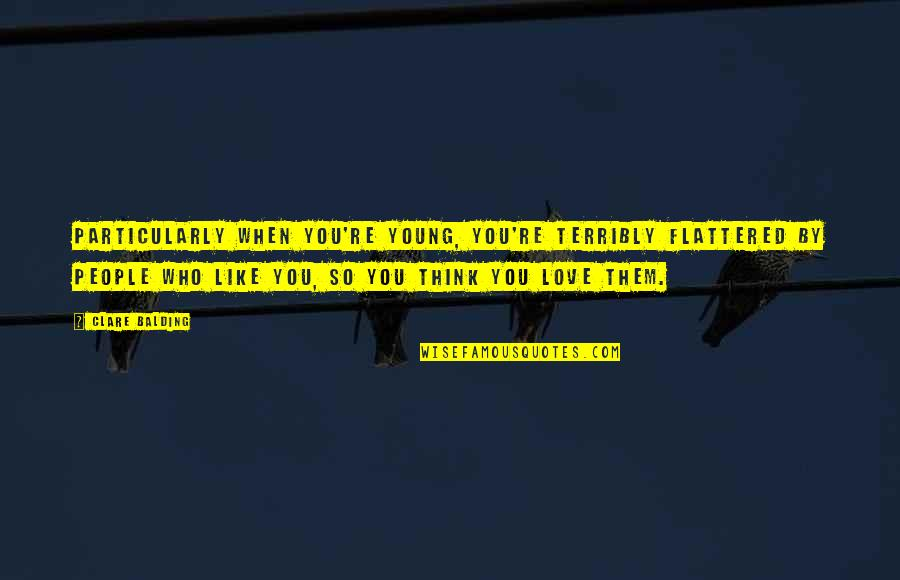 Best In Love With You Quotes By Clare Balding: Particularly when you're young, you're terribly flattered by