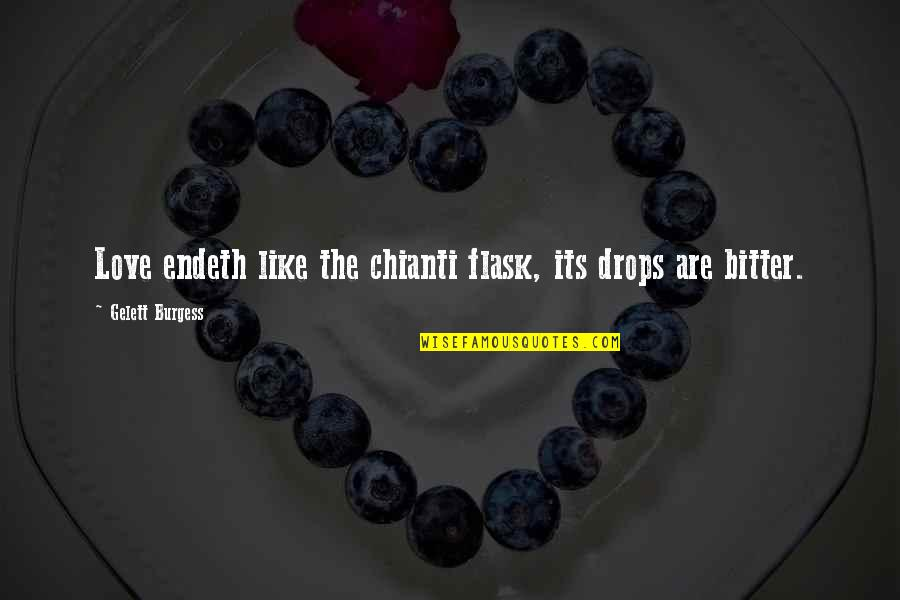 Best In Love With You Quotes By Gelett Burgess: Love endeth like the chianti flask, its drops