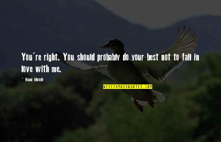 Best In Love With You Quotes By Hank Moody: You're right. You should probably do your best