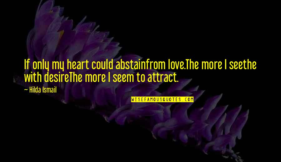 Best In Love With You Quotes By Hilda Ismail: If only my heart could abstainfrom love.The more