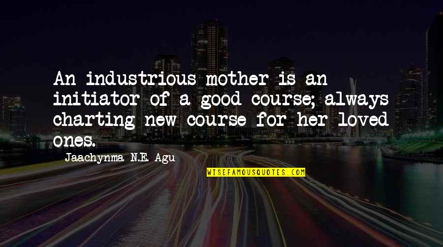 Best In Love With You Quotes By Jaachynma N.E. Agu: An industrious mother is an initiator of a