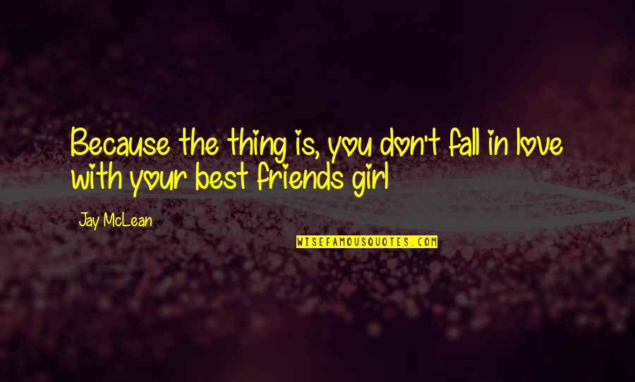 Best In Love With You Quotes By Jay McLean: Because the thing is, you don't fall in